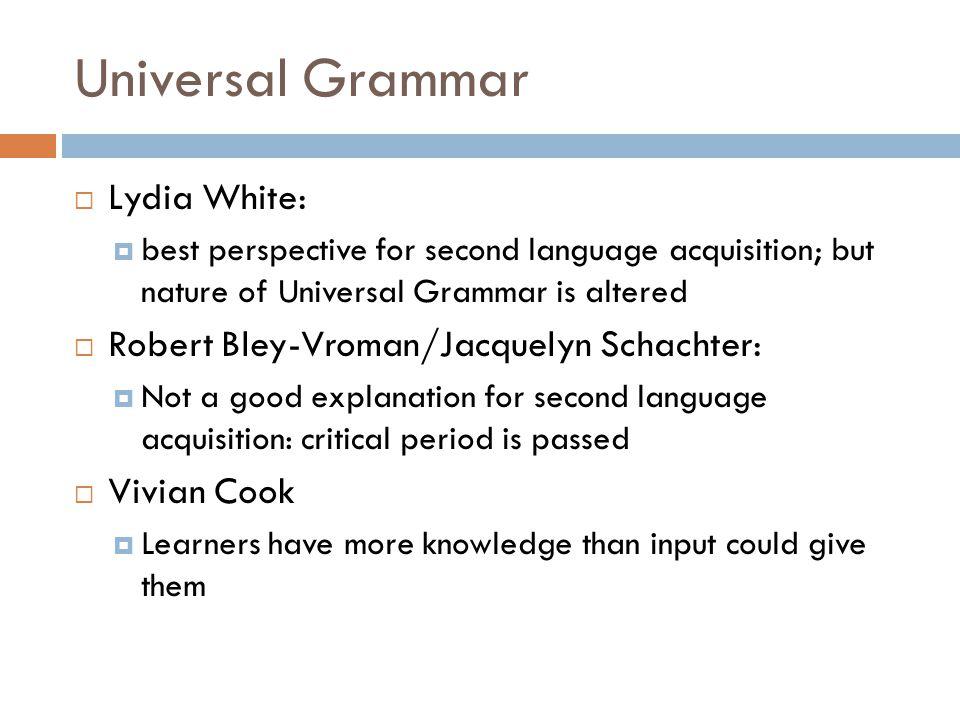 Universal Grammar Lydia White: Robert Bley-Vroman/Jacquelyn Schachter: