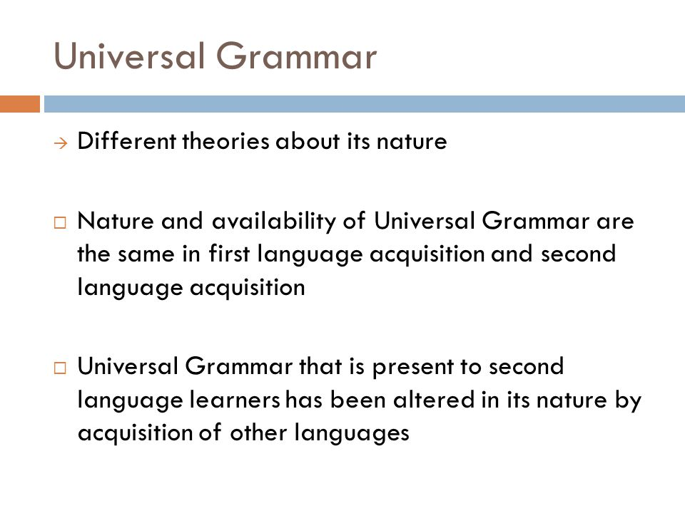 Universal Grammar Different theories about its nature