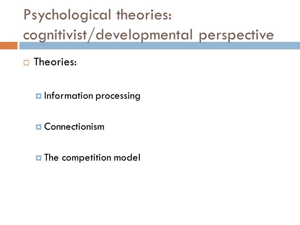 Psychological theories: cognitivist/developmental perspective