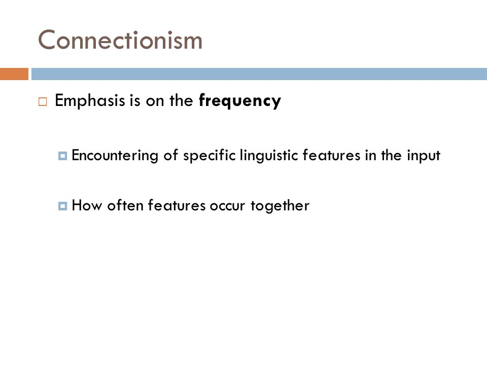 Connectionism Emphasis is on the frequency