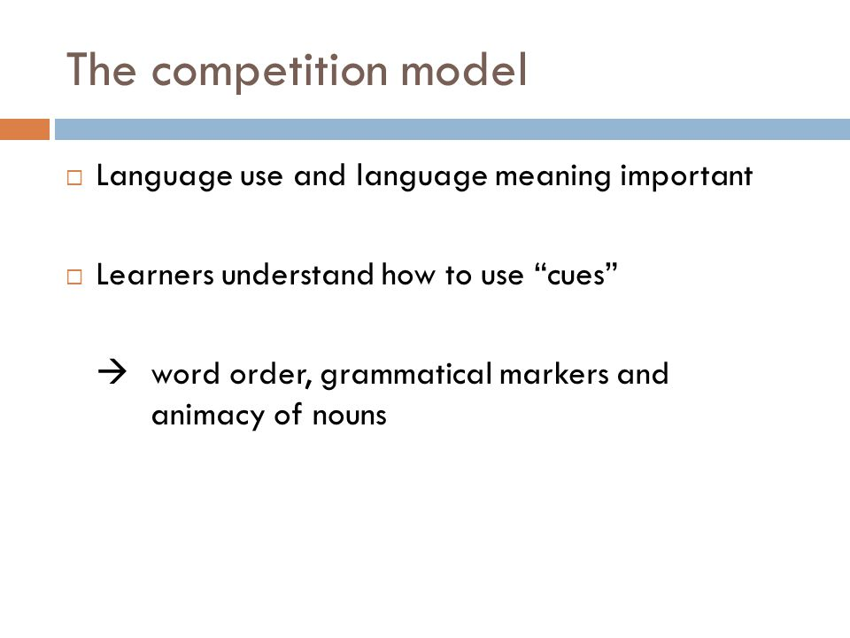 The competition model Language use and language meaning important