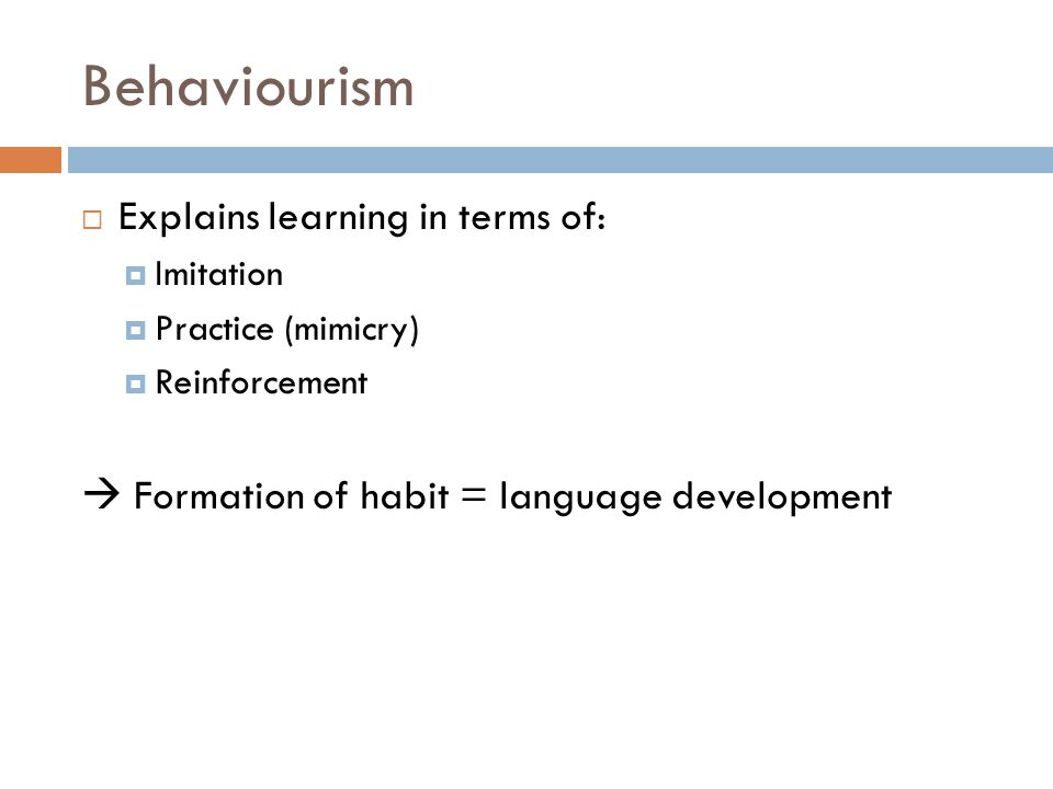 Behaviourism Explains learning in terms of: