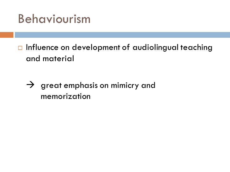 Behaviourism Influence on development of audiolingual teaching and material.