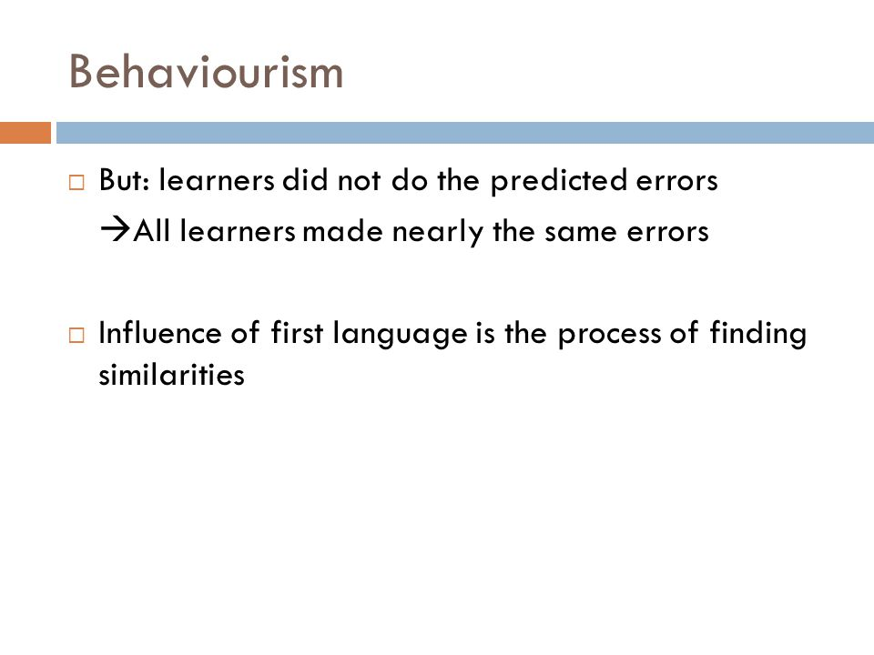 Behaviourism But: learners did not do the predicted errors