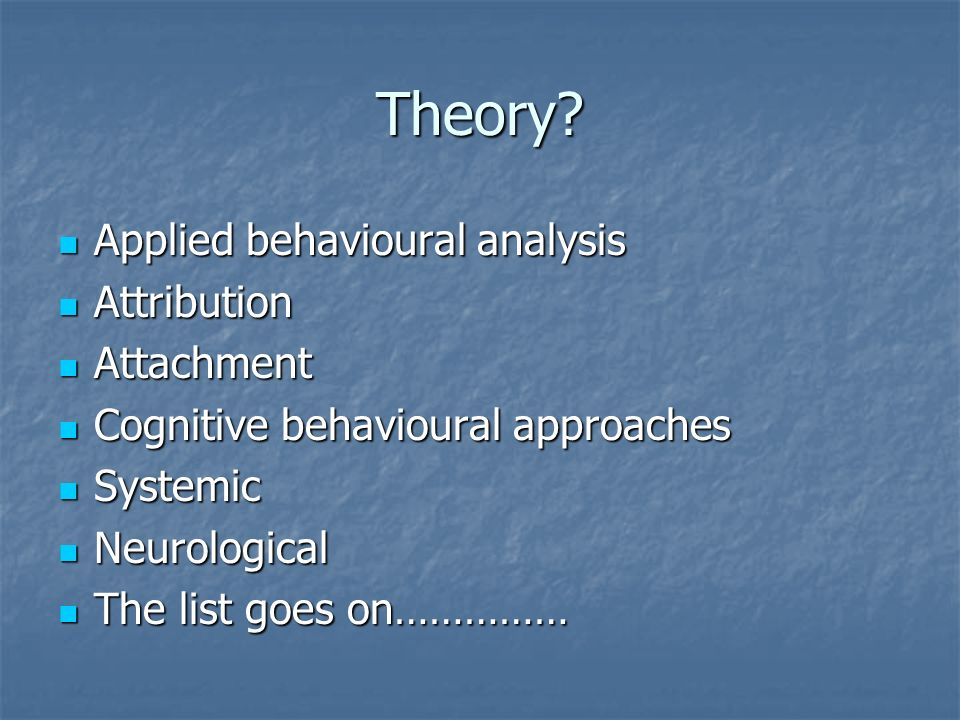 Theory Applied behavioural analysis Attribution Attachment