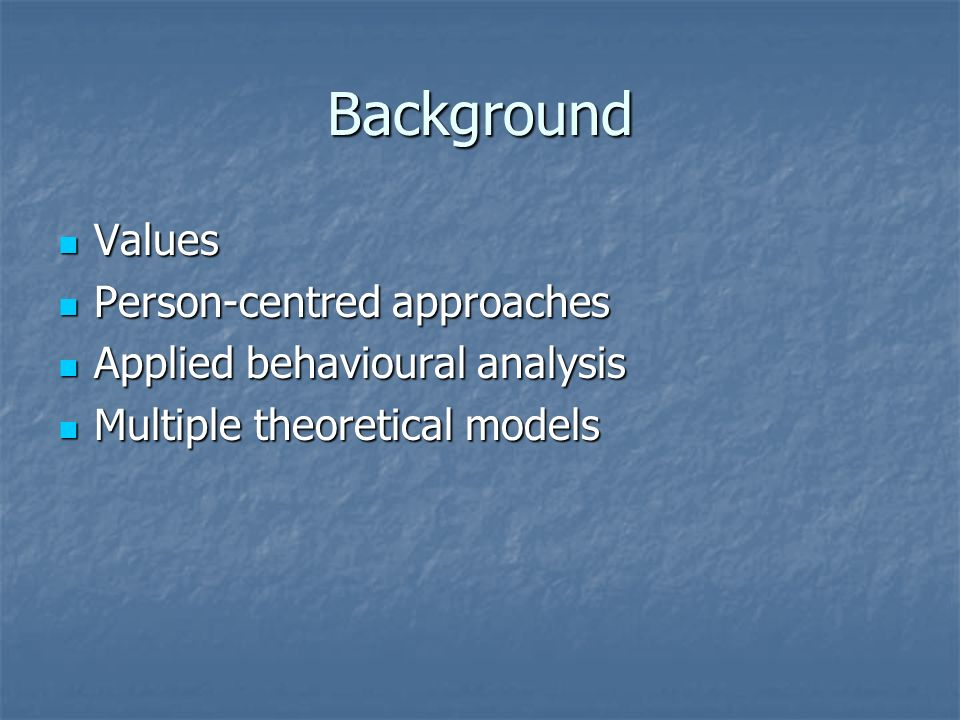 Background Values Person-centred approaches