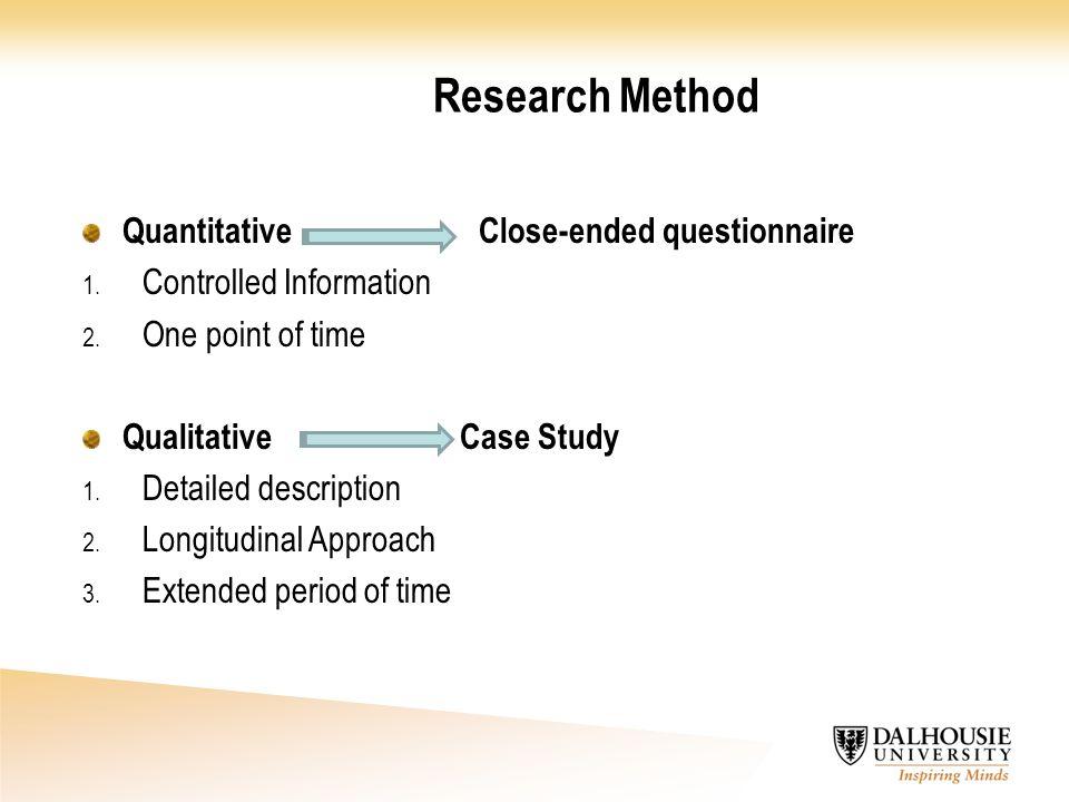 Research Method Quantitative Close-ended questionnaire