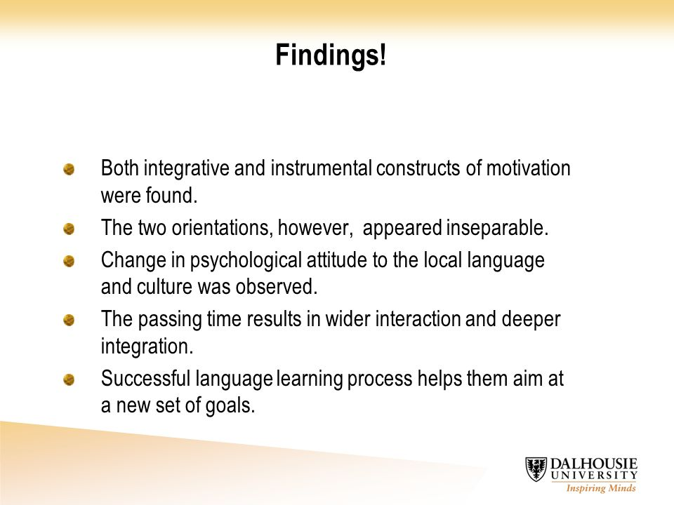 Findings! Both integrative and instrumental constructs of motivation were found. The two orientations, however, appeared inseparable.