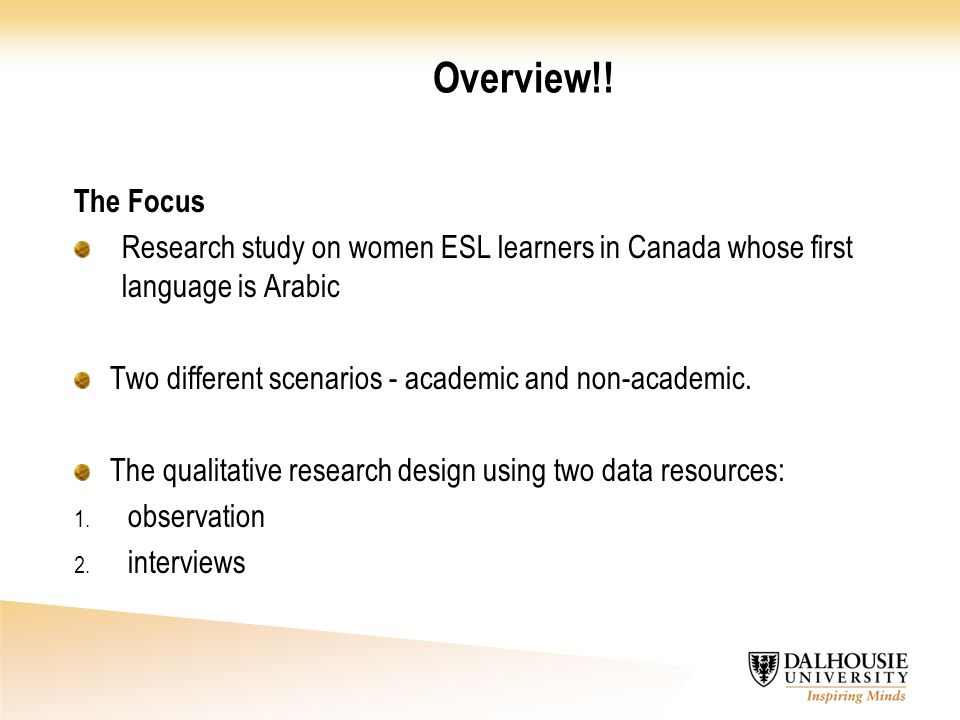 Overview!! The Focus. Research study on women ESL learners in Canada whose first language is Arabic.
