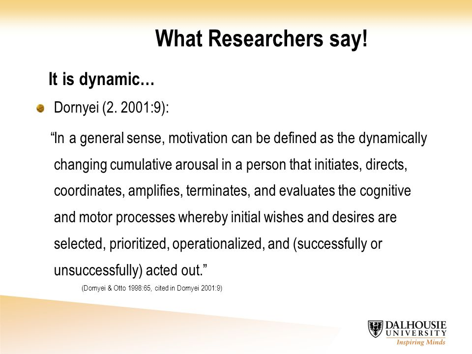 What Researchers say! It is dynamic… Dornyei (2. 2001:9):