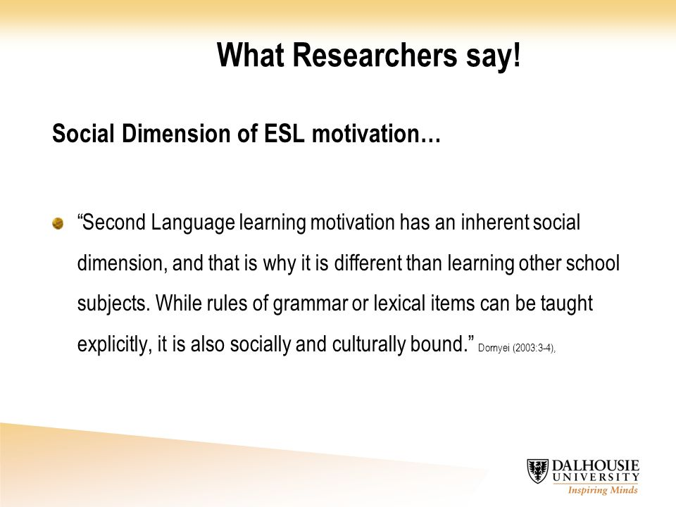What Researchers say! Social Dimension of ESL motivation…