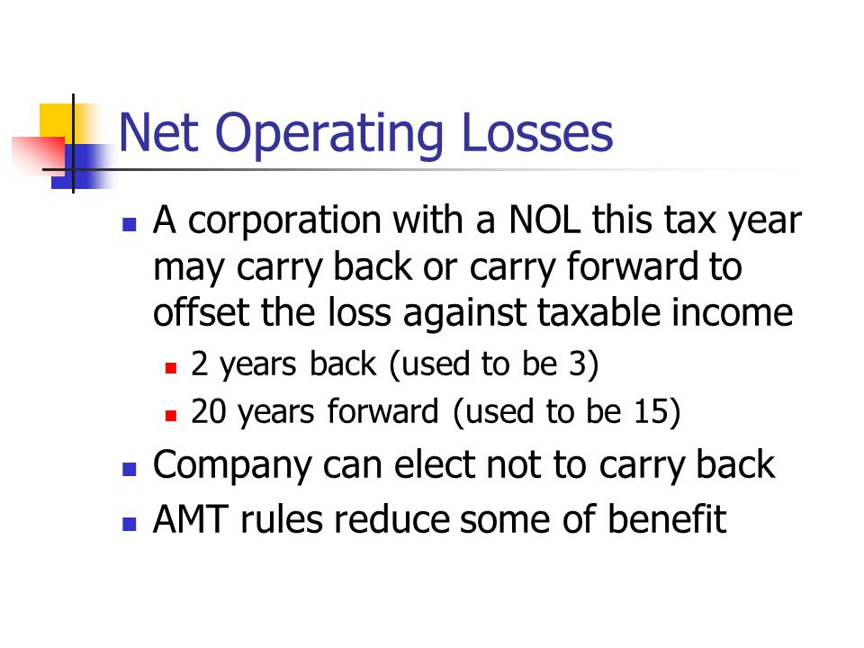 Net Operating Losses A corporation with a NOL this tax year may carry back or carry forward to offset the loss against taxable income.
