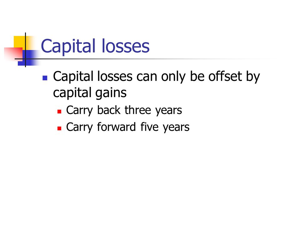 Capital losses Capital losses can only be offset by capital gains