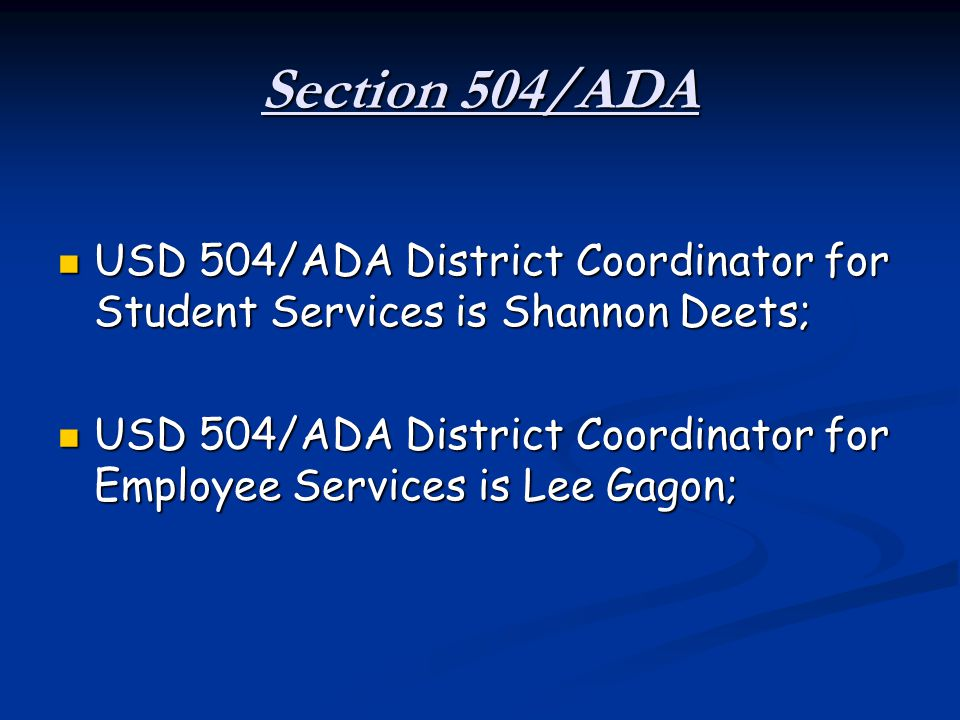 Section 504/ADA USD 504/ADA District Coordinator for Student Services is Shannon Deets;