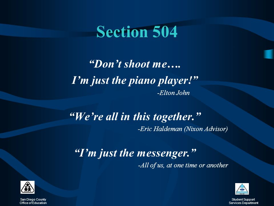 Section 504 Don't shoot me…. I'm just the piano player!