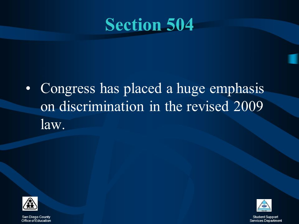 Section 504 Congress has placed a huge emphasis on discrimination in the revised 2009 law.