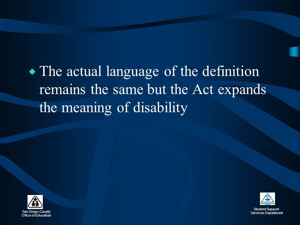 The actual language of the definition remains the same but the Act expands the meaning of disability
