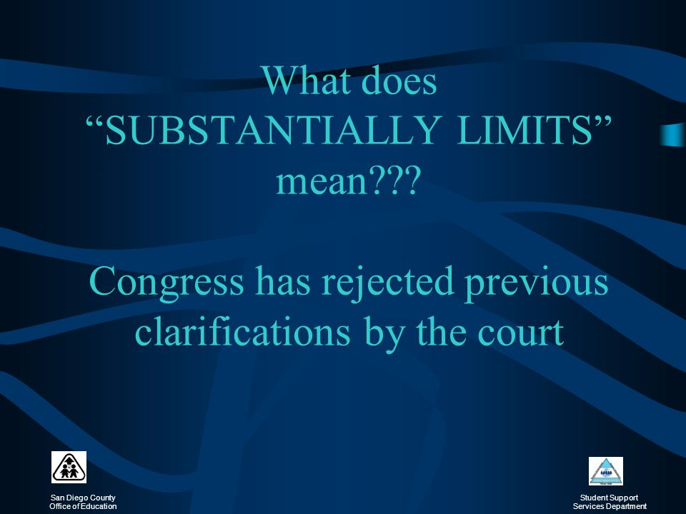 Section 504 January 23, 2002. What does SUBSTANTIALLY LIMITS mean Congress has rejected previous clarifications by the court.