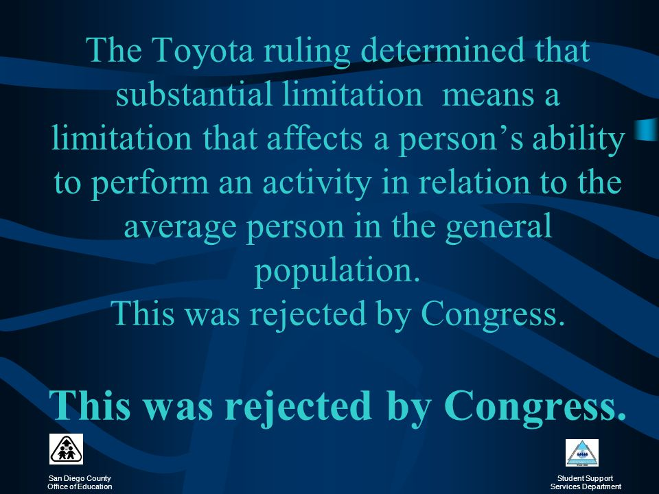 The Toyota ruling determined that substantial limitation means a limitation that affects a person's ability to perform an activity in relation to the average person in the general population.