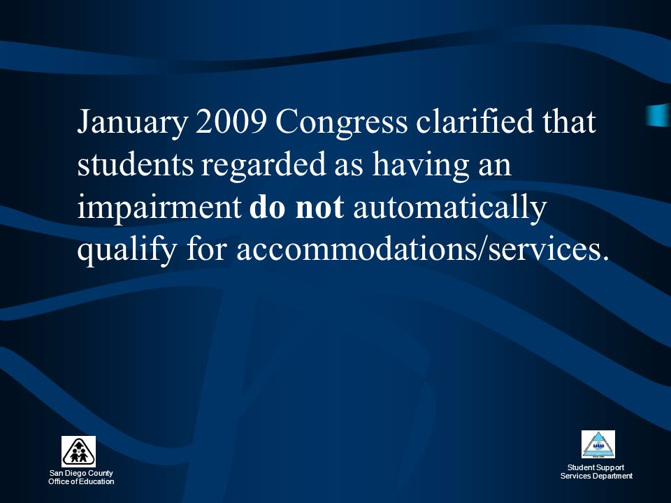 January 2009 Congress clarified that students regarded as having an impairment do not automatically qualify for accommodations/services.