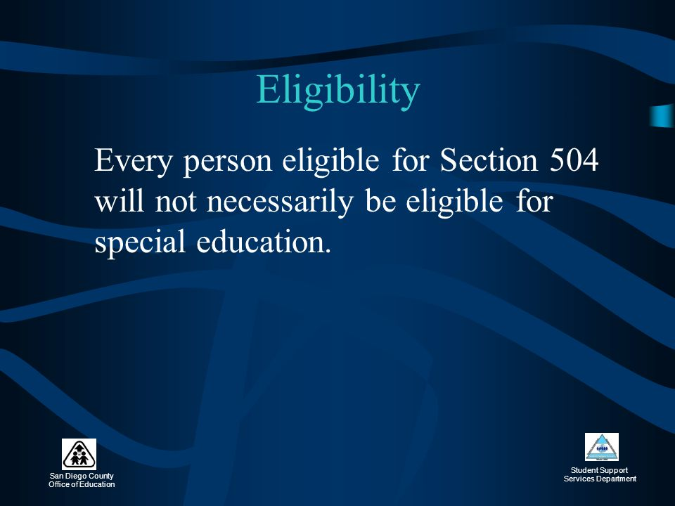 Eligibility Every person eligible for Section 504 will not necessarily be eligible for special education.