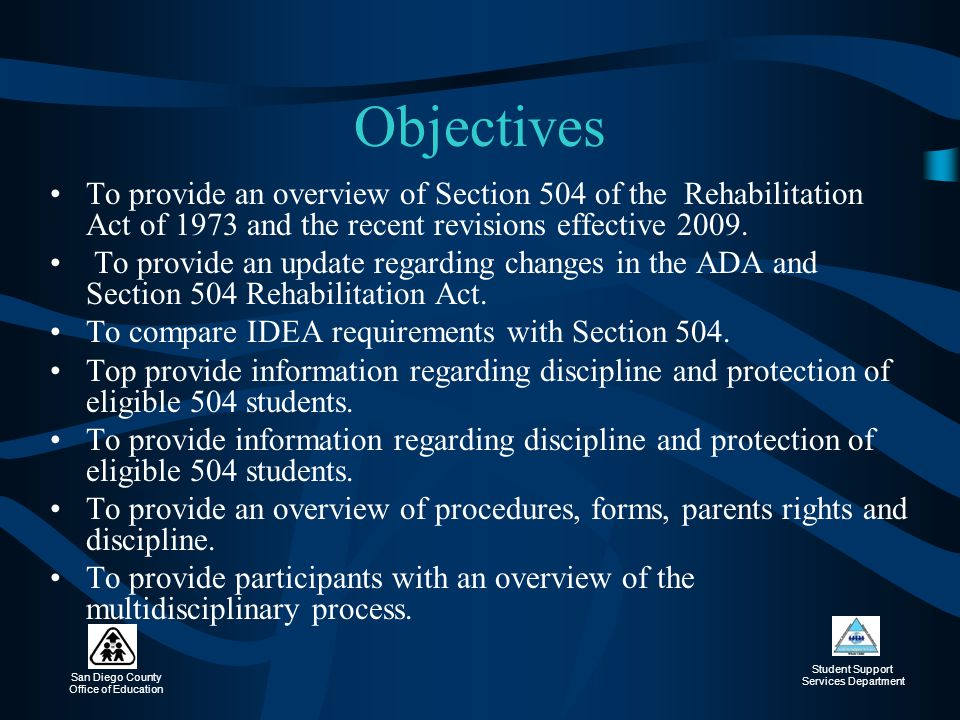 Objectives To provide an overview of Section 504 of the Rehabilitation Act of 1973 and the recent revisions effective 2009.