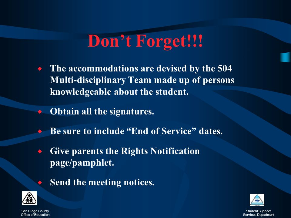 Don't Forget!!! The accommodations are devised by the 504 Multi-disciplinary Team made up of persons knowledgeable about the student.