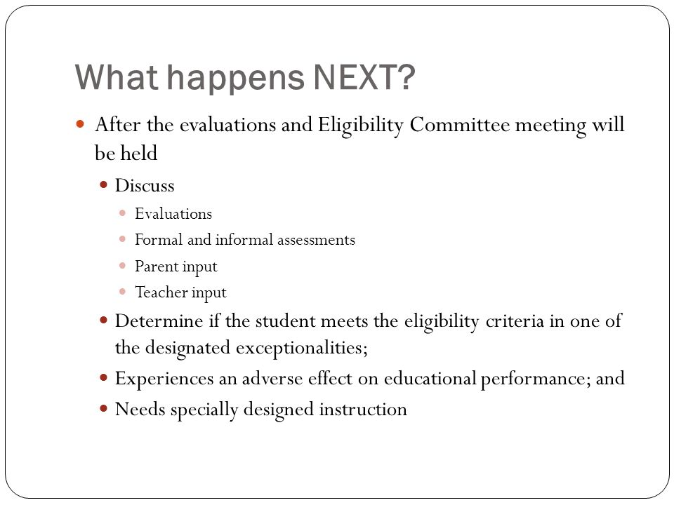 What happens NEXT After the evaluations and Eligibility Committee meeting will be held. Discuss.