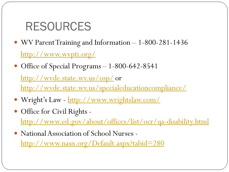 RESOURCES WV Parent Training and Information – 1-800-281-1436