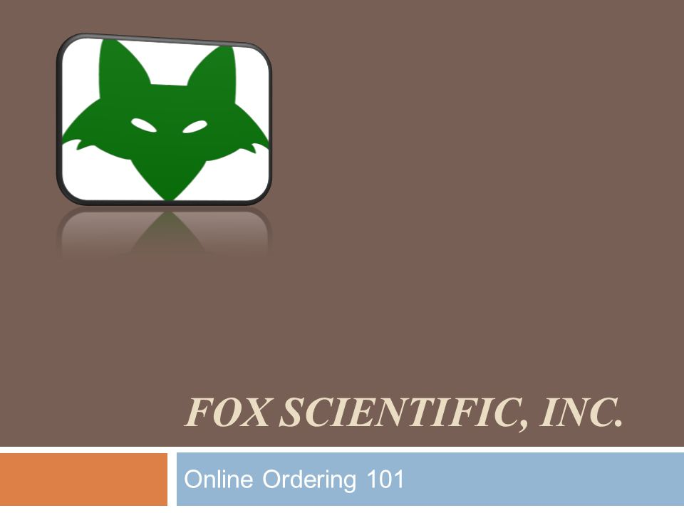 Fox Scientific, Inc. Online Ordering 101