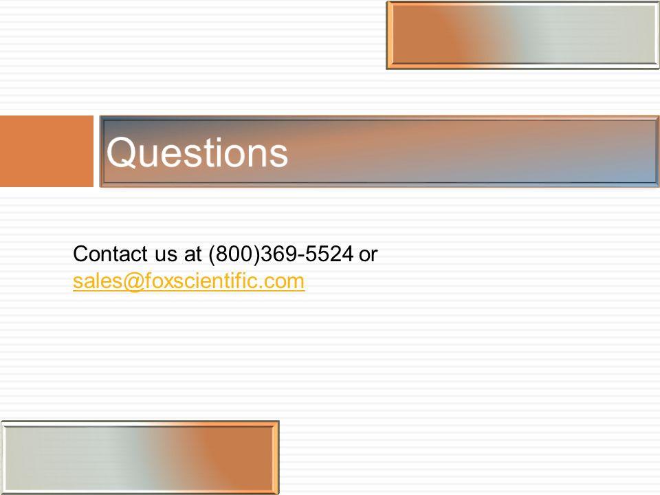 Questions Contact us at (800)369-5524 or sales@foxscientific.com