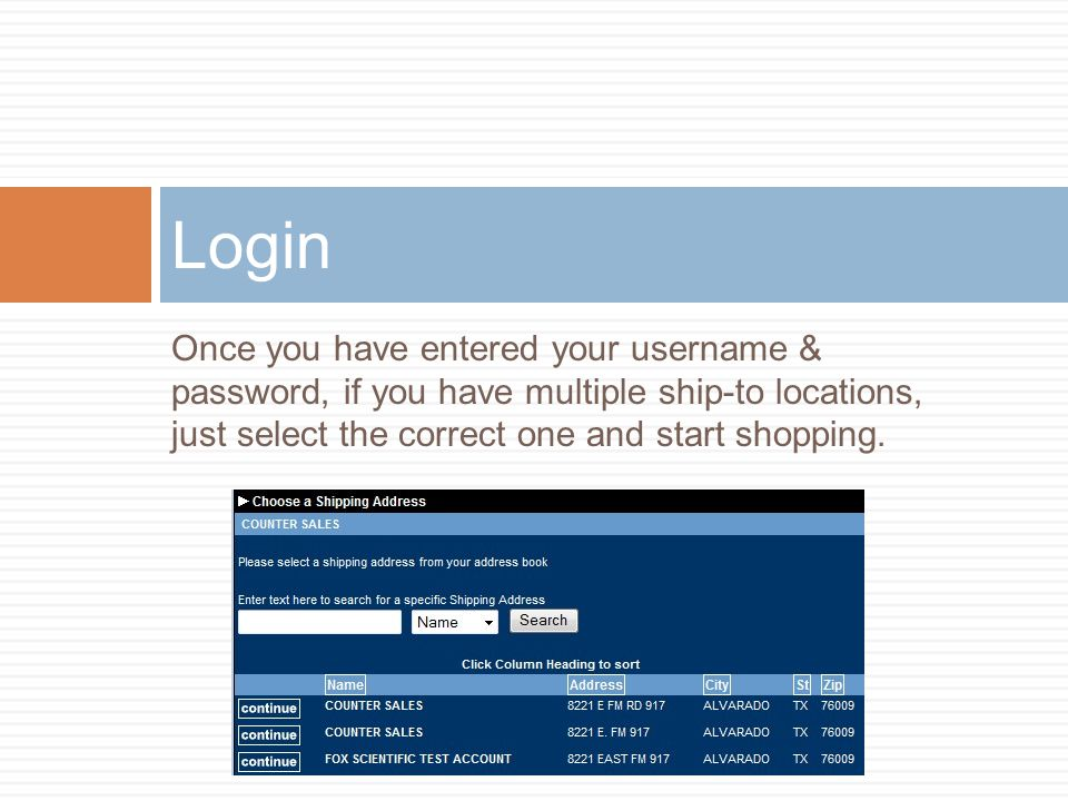 Login Once you have entered your username & password, if you have multiple ship-to locations, just select the correct one and start shopping.