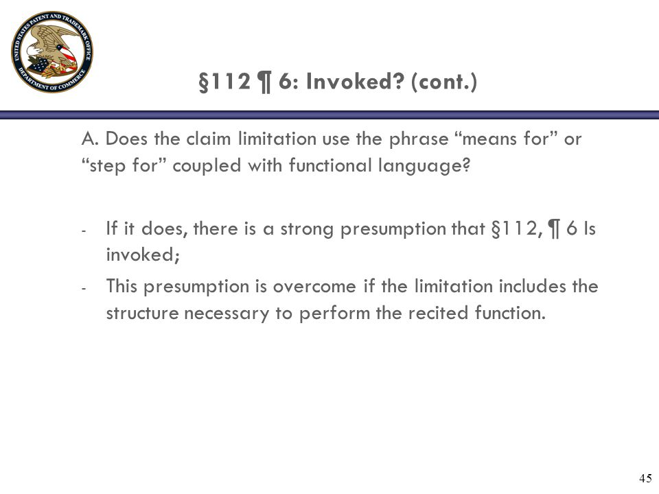 §112 ¶ 6: Invoked (cont.) A. Does the claim limitation use the phrase means for or step for coupled with functional language