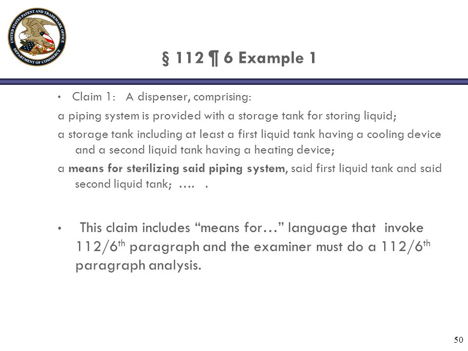 § 112 ¶ 6 Example 1 Claim 1: A dispenser, comprising: a piping system is provided with a storage tank for storing liquid;