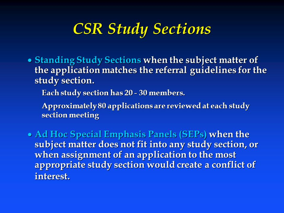 CSR Study Sections Standing Study Sections when the subject matter of the application matches the referral guidelines for the study section.