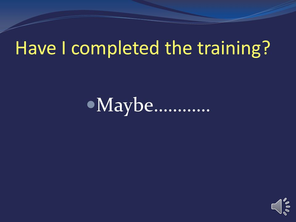 Have I completed the training