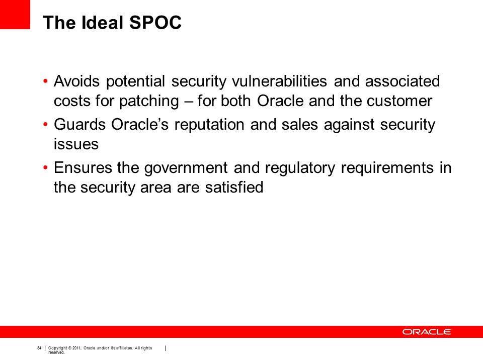 The Ideal SPOC Avoids potential security vulnerabilities and associated costs for patching – for both Oracle and the customer.