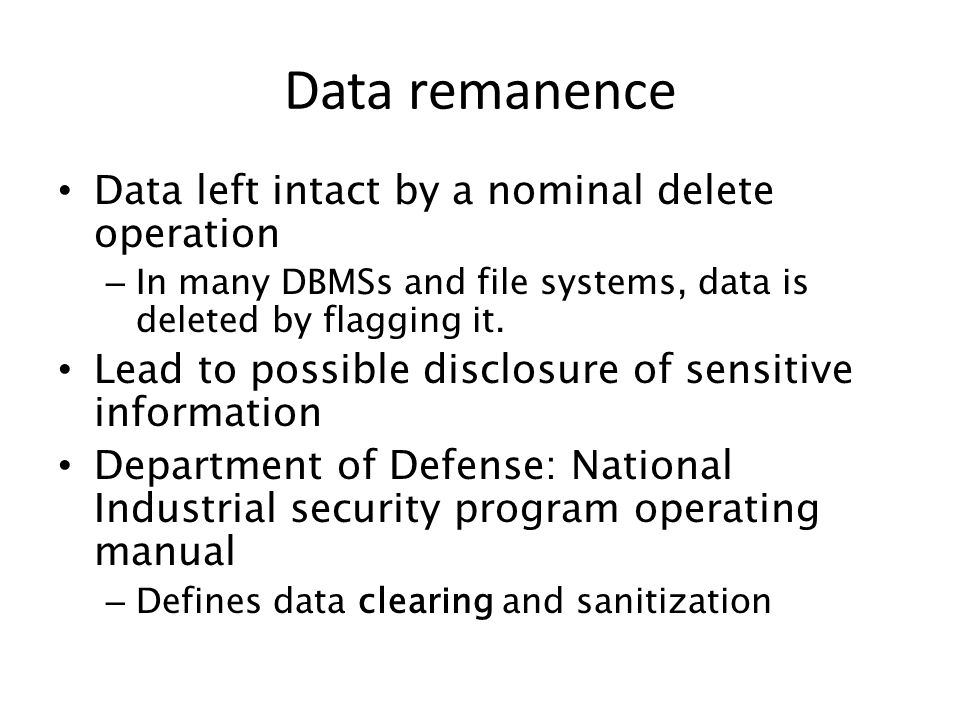 Data remanence Data left intact by a nominal delete operation