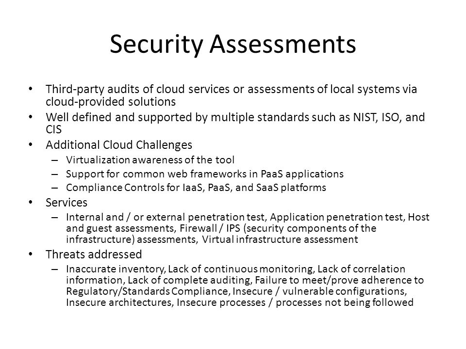 Security Assessments Third-party audits of cloud services or assessments of local systems via cloud-provided solutions.