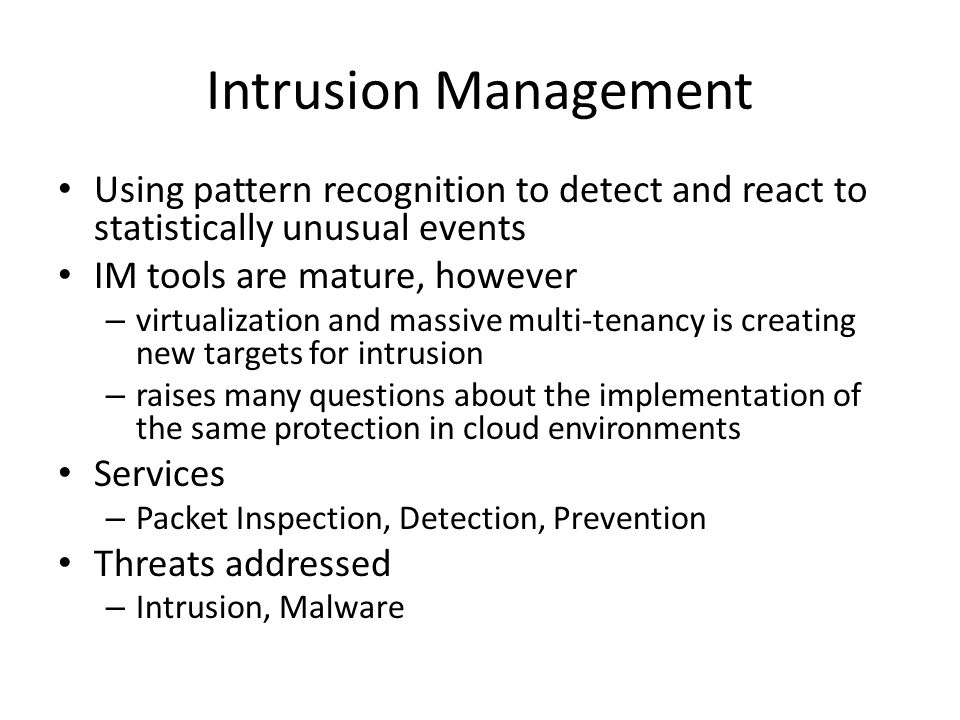 Intrusion Management Using pattern recognition to detect and react to statistically unusual events.