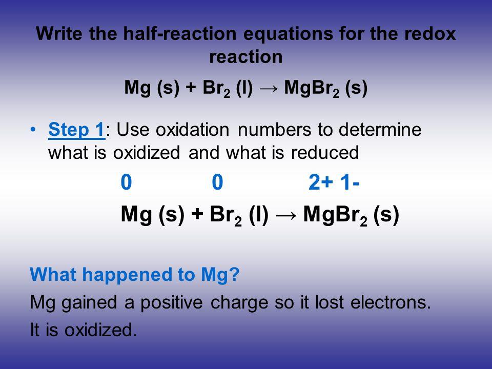 0 0 2+ 1- Mg (s) + Br2 (l) → MgBr2 (s)