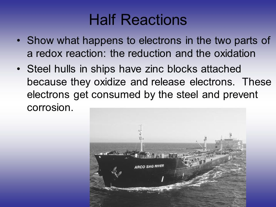 Half Reactions Show what happens to electrons in the two parts of a redox reaction: the reduction and the oxidation.