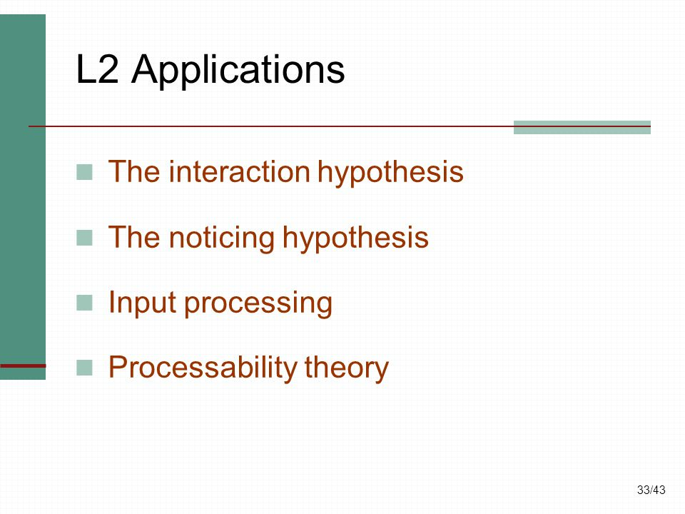 L2 Applications The interaction hypothesis The noticing hypothesis