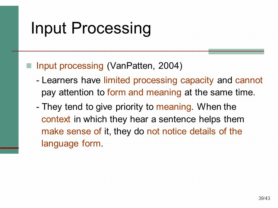 Input Processing Input processing (VanPatten, 2004)