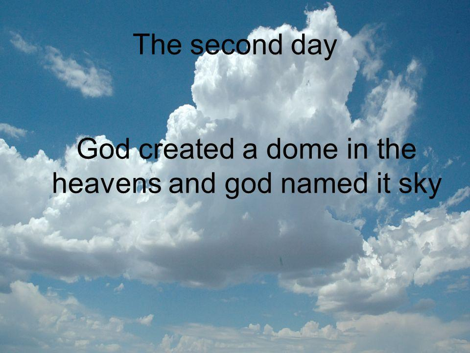 God created a dome in the heavens and god named it sky