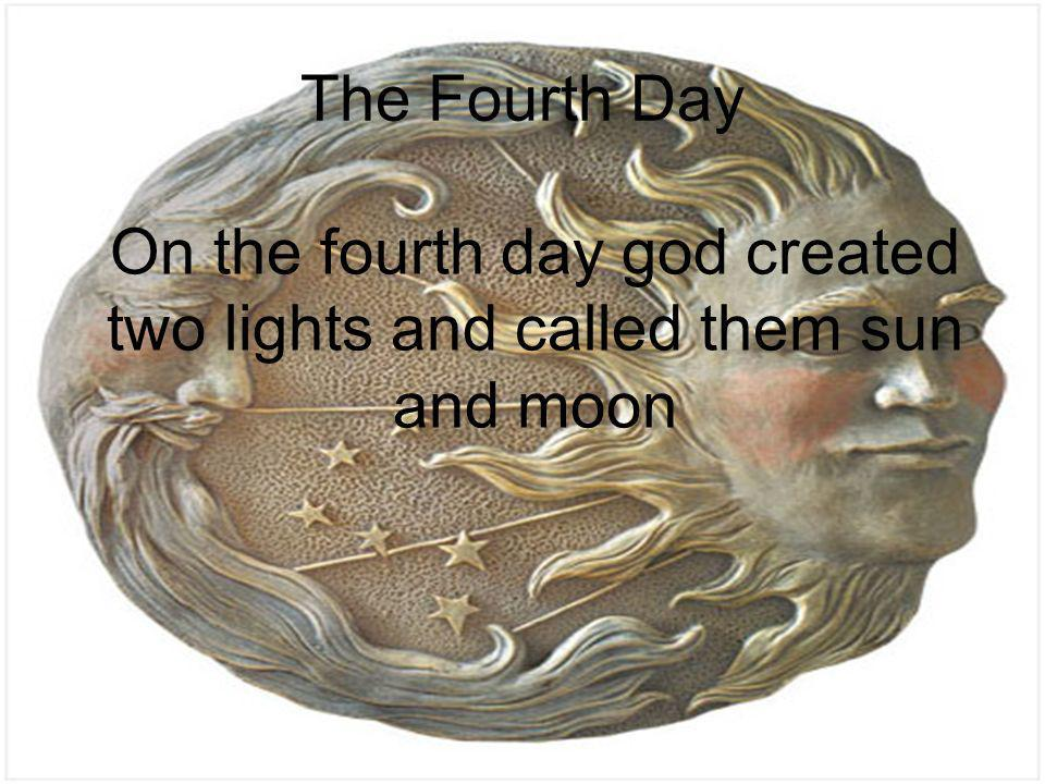 On the fourth day god created two lights and called them sun and moon