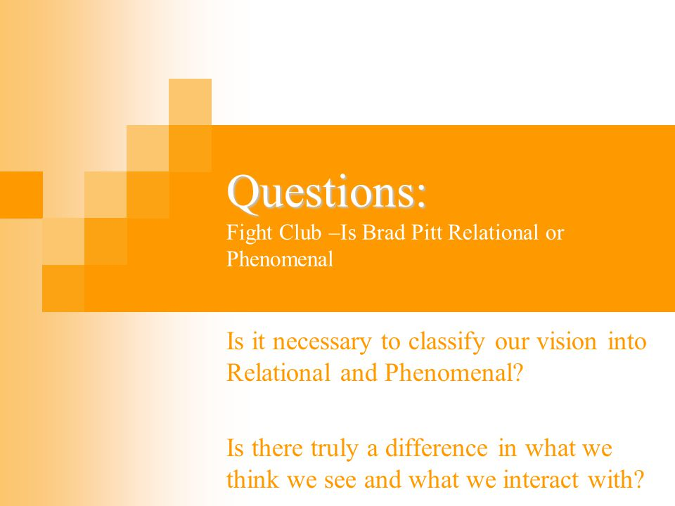 Questions: Fight Club –Is Brad Pitt Relational or Phenomenal