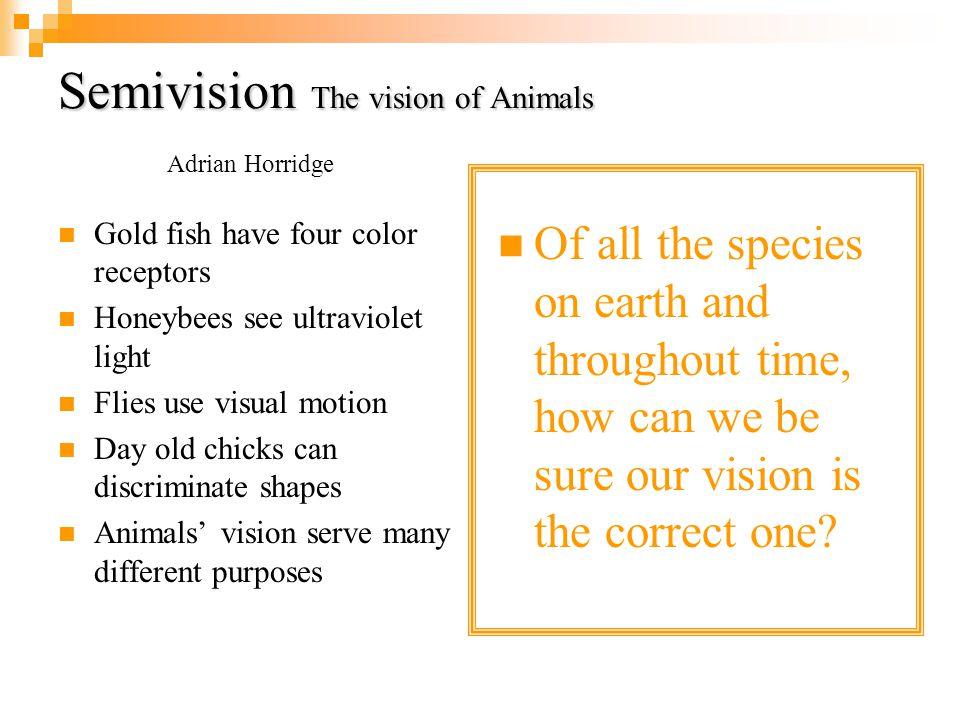 Semivision The vision of Animals Adrian Horridge
