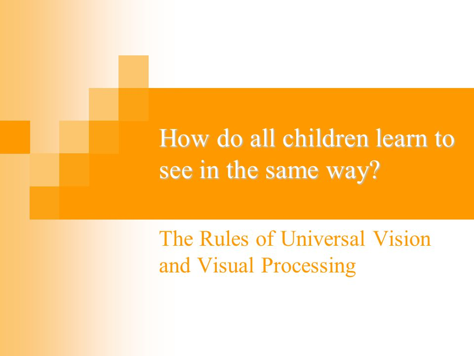 How do all children learn to see in the same way