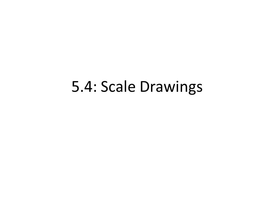 5.4: Scale Drawings